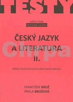 František Brož, Pavla Brožová: Český jazyk a literatura IIsbírka testových úloh k maturitě cena od 50 Kč