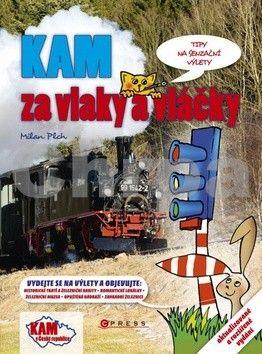Milan Plch: Kam za vlaky a vláčky cena od 228 Kč