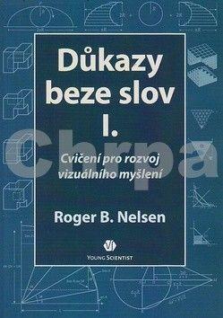 Roger B. Nelsen: Důkazy beze slov I. - Cvičení pro rozvoj vizuálního myšlení cena od 257 Kč