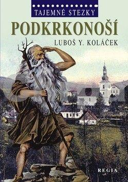 Luboš Y. Koláček: Tajemné stezky - Podkrkonoší cena od 0 Kč