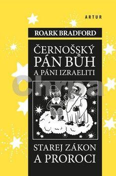 Roark Bradford: Černošský Pán Bůh a páni Izraeliti - Starej zákon a proroci cena od 180 Kč