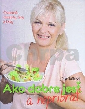 Júlia Rašlová: Ako dobre jesť a nepribrať cena od 364 Kč