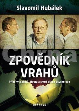 Slavomil Hubálek: Zpovědník vrahů - Příběhy zločinů, života a smrti očima psychologa cena od 214 Kč
