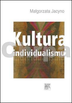 Jacyno Małgorzata: Kultura individualismu cena od 222 Kč
