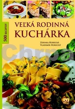 Zdenka Horecká, Vladimír Horecký: Veľká rodinná kuchárka cena od 276 Kč