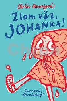 Toňa Revajová: Zlom väz, Johanka! cena od 275 Kč