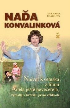 Michaela Košťálová: Naďa Konvalinková - Naivní Květuška z filmu Adéla ještě nevečeřela, vyrostla v hvězdu první velikosti cena od 99 Kč