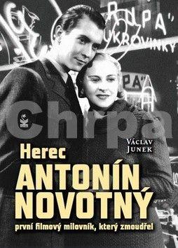 Václav Junek: Herec Antonín Novotný - První filmový milovník, který zmoudřel cena od 182 Kč