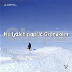 Zdeněk Lyčka: Na lyžích napříč Grónskem cena od 150 Kč