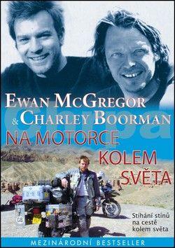 Ewan McGregor, Charley Boorman: Na motorce kolem světa cena od 292 Kč