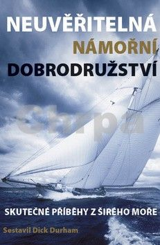 Dick Durham: Neuvěřitelná námořní dobrodružství - Skutečné příběhy z širého moře cena od 194 Kč