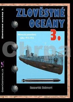 Emmerich Hakvoort: Zlověstné oceány 3 - Německá ponorková válka 1915-1916 cena od 149 Kč