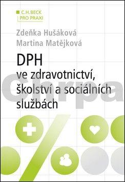 Martina Matějková: DPH ve zdravotnictví, školství a sociálních službách (v příkladech) cena od 332 Kč