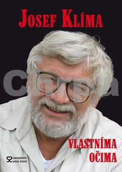 Josef Klíma: Josef Klíma - Vlastníma očima aneb Před kamerou i za ní - 2. vydání cena od 154 Kč