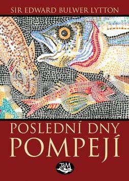 Edward B. Lytton: Poslední dny Pompejí cena od 186 Kč