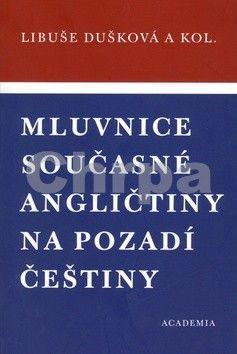 Libuše Dušková: Mluvnice současné angličtiny na pozadí češtiny cena od 257 Kč