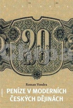 Roman Vondra: Peníze v moderních českých dějinách cena od 216 Kč