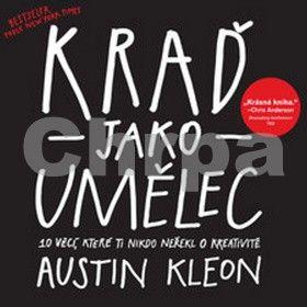 Austin Kleon: Kraď jako umělec cena od 199 Kč