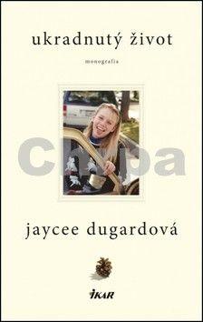 Jaycee Dugardová: Ukradnutý život cena od 0 Kč