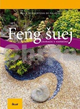 Silvia Reichert De Palacio: Feng šuej - Záhrada v harmónii cena od 329 Kč