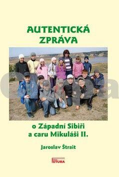 Jaroslav Štrait: Autentická zpráva o Západní Sibiři a caru Mikuláši II. cena od 127 Kč