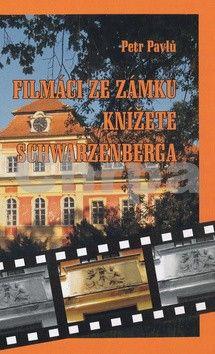 Petr Pavlů: Filmáci ze zámku knížete Schwarzenberga cena od 100 Kč