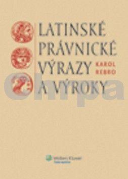 Karol Rebro: Latinské právnické výrazy a výroky cena od 494 Kč