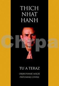 Thich Nhat Hanh: Tu a teraz -  Objavovanie mágie prítomnej chvíle cena od 357 Kč
