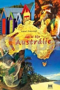 Karel Franczyk: Jak si žije Austrálie cena od 0 Kč