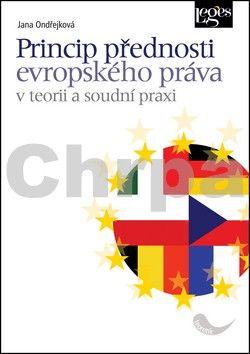 Jana Ondřejková: Princip přednosti evropského práva v teorii a soudní praxi cena od 228 Kč