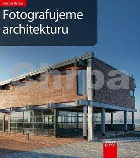 Michal Bartoš: Fotografujeme architekturu cena od 135 Kč