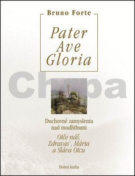 Bruno Forte: Pater Ave Gloria cena od 126 Kč