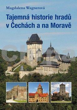 Magdalena Wagnerová: Tajemná historie hradů v Čechách a na Moravě cena od 186 Kč