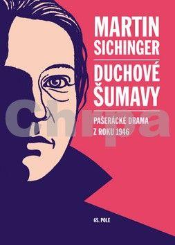 Martin Sichinger: Duchové Šumavy - Pašerácké drama z roku 1946 cena od 155 Kč