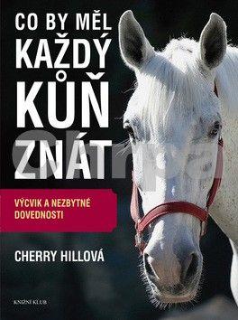 Cherry Hillová: Co by měl každý kůň znát cena od 279 Kč