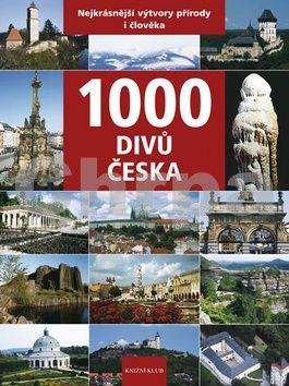 1000 divů Česka - Nejkrásnější výtvory přírody i člověka cena od 319 Kč