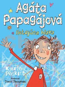 Kjartan Poskitt: Agáta Papagájová a lietajúca hlava cena od 275 Kč