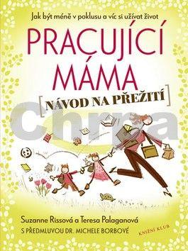 Suzanne Riss, Teresa Palagano: Pracující máma – návod na přežití cena od 189 Kč