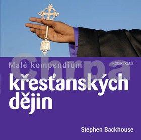Stephen Backhouse: Malé kompendium křesťanských dějin cena od 223 Kč