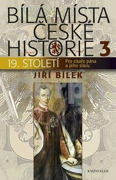 Jiří Bílek: Bílá místa české historie 3 - Pro císaře pána a jeho slávu cena od 209 Kč