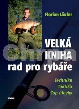 Florian Läufer: Velká kniha rad pro rybáře - Technika, taktika, top úlovky cena od 253 Kč