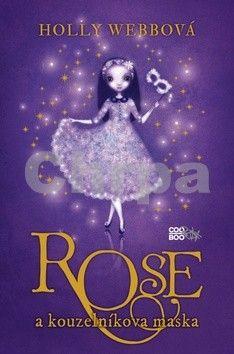 Holly Webbová: Rose a kouzelníkova maska cena od 0 Kč