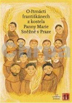 Alena Brožová: O čtrnácti františkánech z kostela Panny Marie Sněžné v Praze cena od 7 Kč