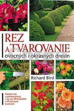Richard Bird: Rez a tvarovanie ovocných i okrasných drevín - Richard Bird cena od 0 Kč