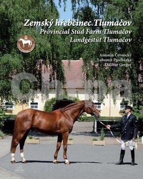 Dalibor Gregor, Lubomír Procházka: Zemský hřebčinec Tlumačov cena od 320 Kč