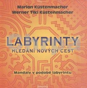 Marion Küstenmacher, Werner Tiki Küstenmacher: Labyrinty Hledání nových cest cena od 207 Kč