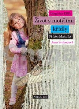 Jana Svobodová: Diagnóza EBD - Život s motýlími křídly - Příběh Makulky cena od 79 Kč
