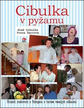 Aleš Cibulka, Yvona Žertová: Cibulka v pyžamu - Třináct rozhovorů s tuctem veselých odhalení cena od 186 Kč