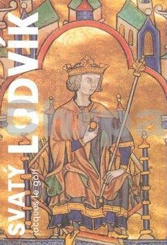 Jacques Le Goff: Svatý Ludvík cena od 394 Kč