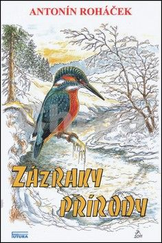 Antonín Roháček: Zázraky přírody cena od 292 Kč